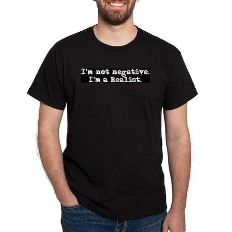 """""""I'm not negative. I'm a Realist."""" Dark T-Shirt"""