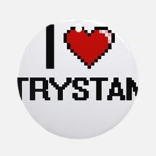 I Love Trystan Ornament (Round)