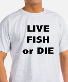 Live Fish or Die T-Shirt
