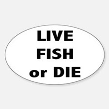 Live Fish or Die Oval Decal