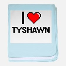 I Love Tyshawn baby blanket