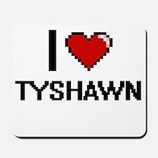 I Love Tyshawn Mousepad