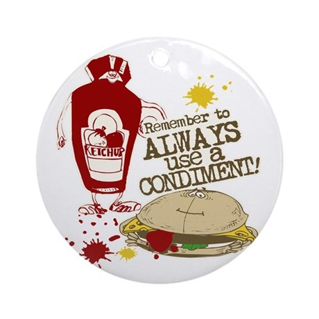 Always Use A Condiment, funny Ornament (Round)
