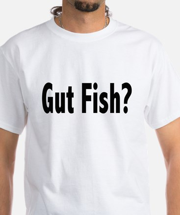 Gut Fish? White T-Shirt