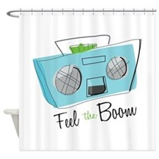 Feel the Boom Shower Curtain