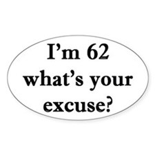 62 your excuse 2 Decal