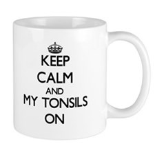 Keep Calm and My Tonsils ON Mugs