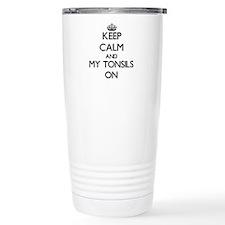 Keep Calm and My Tonsil Travel Mug