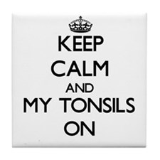 Keep Calm and My Tonsils ON Tile Coaster