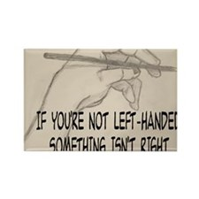 IF YOU'RE NOT LEFT-HANDED Rectangle Magnet
