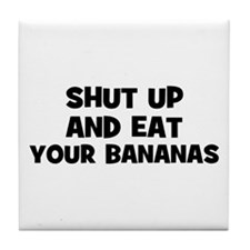 shut up and eat your bananas Tile Coaster