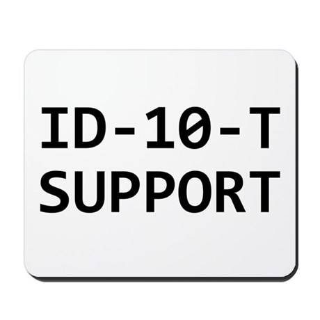 ID-10-T support Mousepad