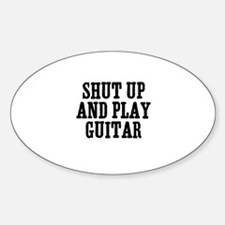 shut up and play guitar Oval Decal