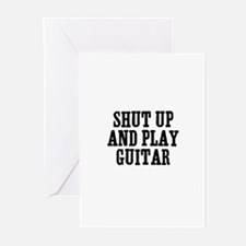 shut up and play guitar Greeting Cards (Pk of 10)