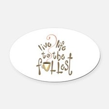 LIVE LIFE TO THE FULLEST Oval Car Magnet