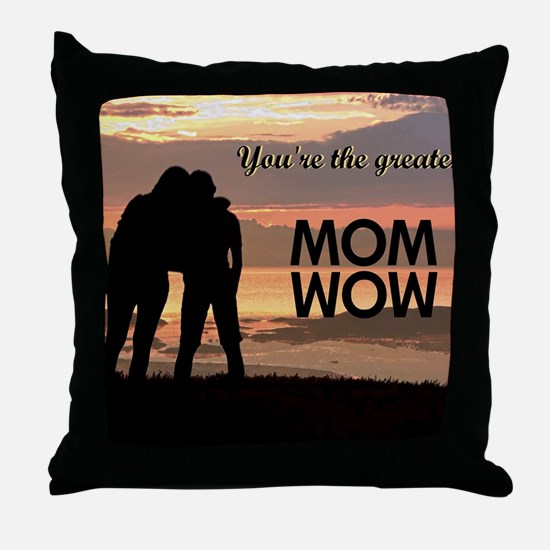You're the greatest mom wow! Throw Pillow