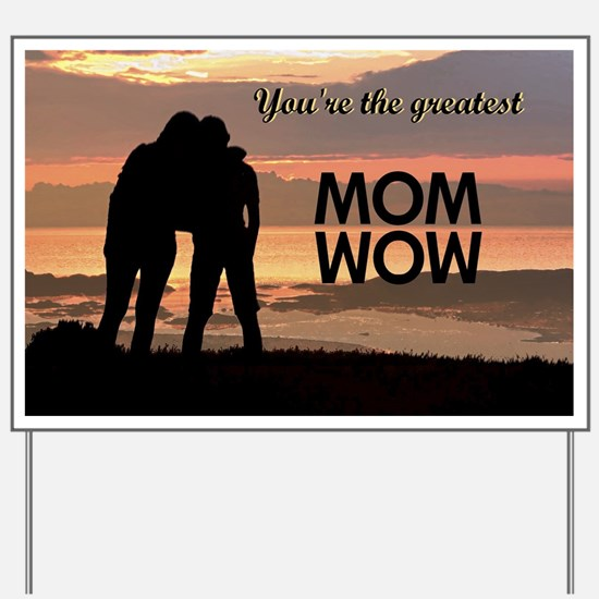 You're the greatest mom wow! Yard Sign