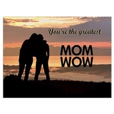 You're the greatest mom wow! Poster