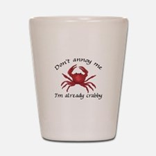 IM ALREADY CRABBY Shot Glass