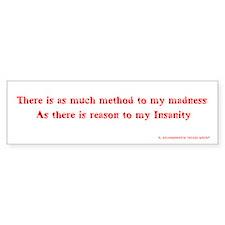 Method to my madness (Bumper Sticker)