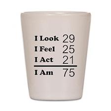 I Am 75 Shot Glass