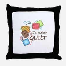 ID RATHER QUILT Throw Pillow