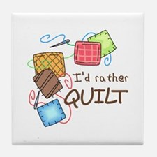 ID RATHER QUILT Tile Coaster