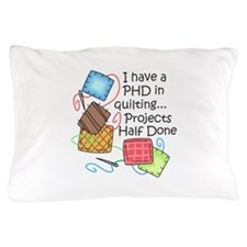 PHD IN QUILTING Pillow Case