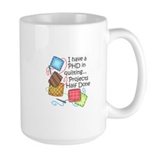 PHD IN QUILTING Mugs