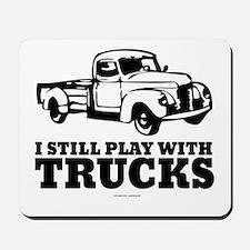 I Still Play With Trucks Mousepad