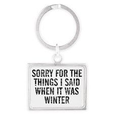 Sorry For The Things I Said Whe Landscape Keychain
