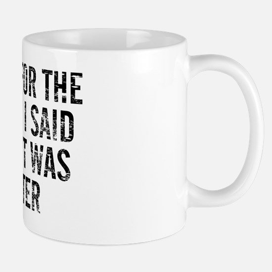 Sorry For The Things I Said When It Was Mug