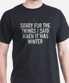 Sorry For The Things I Said When It Was Wi T-Shirt