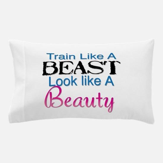 Train Like A Beast Look Like A Beauty Pillow Case