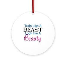 Train Like A Beast Look Like A Be Ornament (Round)