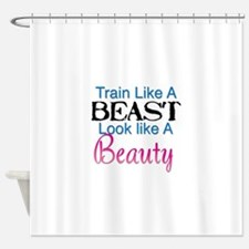 Train Like A Beast Look Like A Beau Shower Curtain