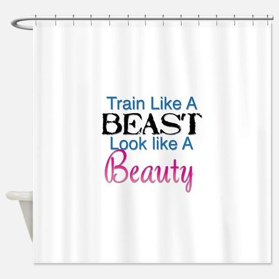 Train Like A Beast Look Like A Beau Shower Curtain