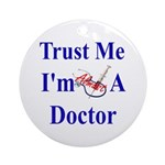 Trust Me...Doctor Ornament (Round)