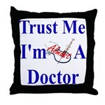 Trust Me...Doctor Throw Pillow
