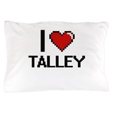 I Love Talley Pillow Case