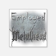 "Employed Metalhead Square Sticker 3"" x 3"""