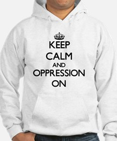 Keep Calm and Oppression ON Hoodie