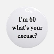 60 your excuse 3 Ornament (Round)