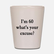 60 your excuse 3 Shot Glass