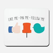Like Me Pin Me Follow Me Mousepad