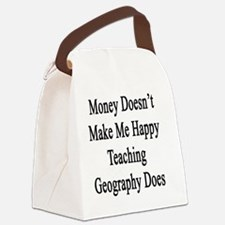 Money Doesn't Make Me Happy Teach Canvas Lunch Bag