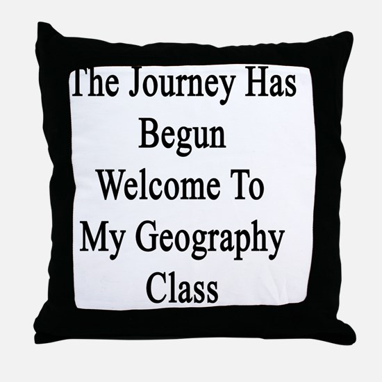 The Journey Has Begun Welcome To My G Throw Pillow