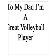 Thanks To My Dad I'm A Great Volleyball Player  Poster