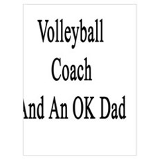 You're The Best Volleyball Coach And An OK Dad  Poster
