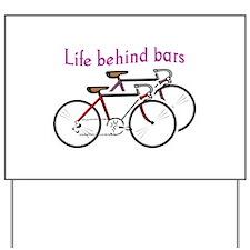 LIFE BEHIND BARS Yard Sign